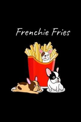 Frenchie Fries  French Bulldog Frenchie Fries Frenchies T Dog Mom Journal/Notebook Blank Lined Ruled 6x9 100 Pages