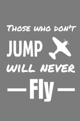 Those who don't jump will never fly  Journal 6x9 in - 80 pages - Use it to write down your experiences !