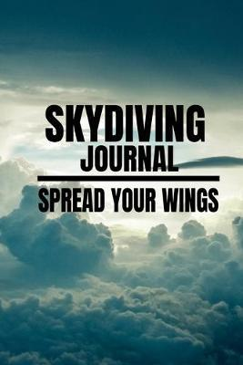 Skydiving Journal  Spread your Wings - Journal 6x9 in - 80 pages - Use it to write down your experiences !