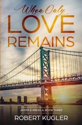 When Only Love Remains  Avery & Angela Book 3