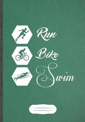 Run Bike Swim  Funny Triathlon Coach Lined Notebook Journal For Runners Workout, Inspirational Saying Unique Special Birthday Gift Cute Creative Writing B5 110 Pages