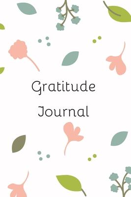 Gratitude Journal  Cute, Elegant & Simple FLower Journal For Positive Thinking Mindful Thankfulness With 100 Guided Entries