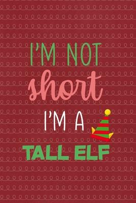 I'm not short I'm a tall elf  All Purpose 6x9 Blank Lined Notebook Journal Way Better Than A Card Trendy Unique Gift Red Elf