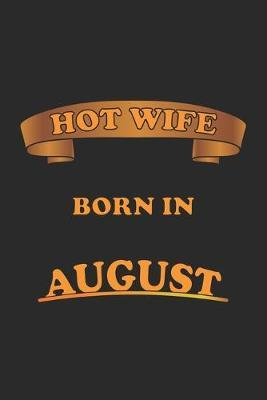 Hot Wife Born In August  Notebook, Journal - Gift Idea for Sexy Wives - blank paper - 6x9 - 120 pages