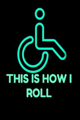 This is how I roll  Funny Wheelchair Book Notepad Notebook Composition and Journal Gratitude Dot Diary