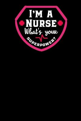 I'm a Nurse Whats Your Superpower  120 Pages, Perfect for Notes, Journaling, Mother's Day and Christmas 6x9