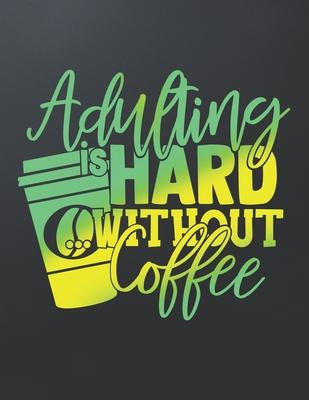 Adulting Is Hard Without Coffee  Journal, Notebook, Diary, 8.5x11 Lined Pages, 100 Pages - For Coffee Lover