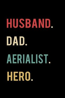 Husband Dad Aerialist Hero  2020 Calendar Day to Day Planner Dated Journal Notebook Diary 6 x 9 370 Pages Clean Detailed Book
