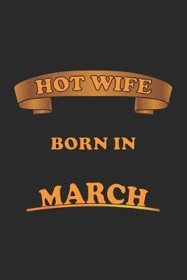 Hot Wife Born In March  Notebook, Journal - Gift Idea for Sexy Wives - dot grid - 6x9 - 120 pages