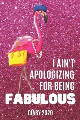 Diary 2020 : I Ain't Apologizing For Being Fabulous Monthly Week to View Planner Agenda W/ Inspirational Quotes Pink Flamingo