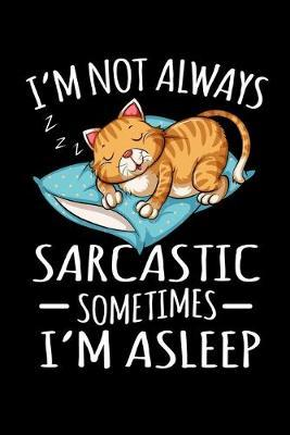 Notebook : Sarcastic Cat Sleeping Cynically Funny Gift 120 Pages, 6X9 Inches, Lined / Ruled