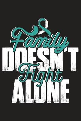 Family Doesn't Fight Alone  Cervical Cancer Journal Notebook (6x9), Cervical Cancer Books, Cervical Cancer Gifts, Cervical Cancer Awareness Product