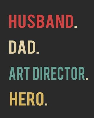 Husband Dad Art Director Hero  Blank 8 x 10 200 Pages Thick Unruled Sketchbook