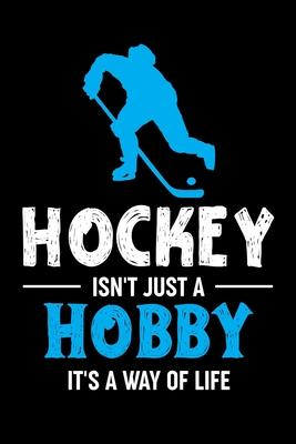 Hockey Isn't Just A Hobby It's A Was Of Life  Hockey Lovers Journal Notebook, 6x9 Wide Black Ruled Lined With 120 Pages