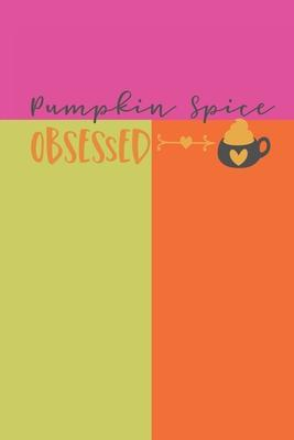 Pumpkin Spice Obsessed  Latte Cover 6 X 9 Lined Journal