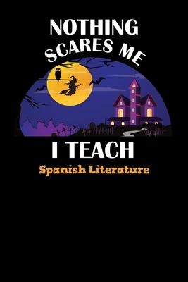 Nothing Scares Me I Teach Spanish Literature  Halloween Planner October 2019-2020 - 6x9 84 Pages Teacher Journal - Weekly and Monthly Appointment Book