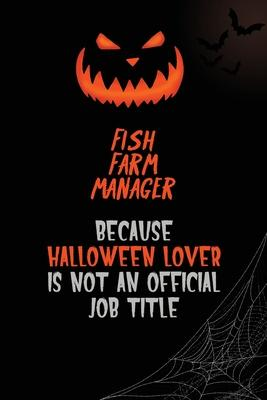 Fish Farm Manager Because Halloween Lover Is Not An Official Job Title  6x9 120 Pages Halloween Special Pumpkin Jack O'Lantern Blank Lined Paper Notebook Journal