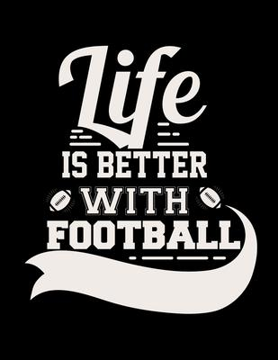 Life Is Better With Football  Football Coach Binder - 2019-2020 Youth Coaching Notebook, Blank Field Pages, Calendar, Game Statistics, Roster - Football Coach Gifts