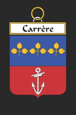 Carrère : Carrère Coat of Arms and Family Crest Notebook Journal (6 x 9 - 100 pages)