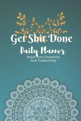 Get Shit Done  Daily Planner For Self Discipline And Track Daily Habits/ How To Not Give A Shit Journal