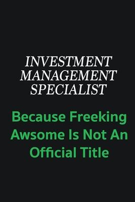 Investment Management Specialist because freeking awsome is not an offical title  Writing careers journals and notebook. A way towards enhancement