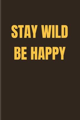 Stay Wild Be Happy  Funny Safari Explorer 2020 Planner - Weekly & Monthly Pocket Calendar - 6x9 Softcover Organizer - For Lion & Wild Animals Lover Fans