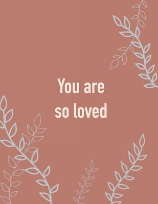 You are so loved (Journal : Terra-cotta Botanic Ornament Motivational, 8.5 x 11 (Empty Journal To Write In)