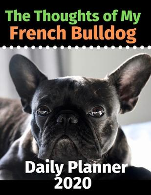 The Thoughts of My French Bulldog  Daily Planner 2020
