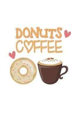 Donuts Coffee  Couples I Love I Friends I Donuts & Coffee I Food Lover