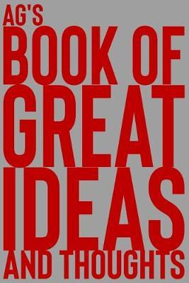 Ag's Book of Great Ideas and Thoughts  150 Page Dotted Grid and individually numbered page Notebook with Colour Softcover design. Book format 6 x 9 in