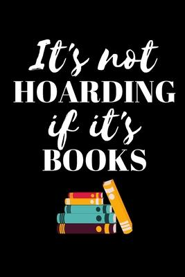 It's Not Hoarding If It's Books - Book Lover Journal  Inspirational Notebook, Motivational Quote Notebook, Funny Anniversary Bridesmaid Best Friends Best Gift Notebook