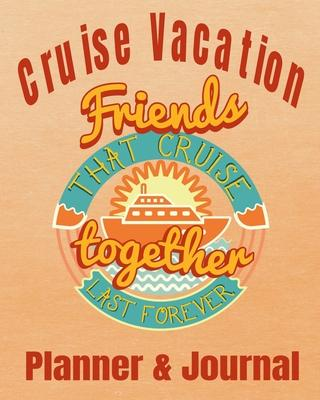 Cruise Vacation Friends that Cruise Together Last Forever Planner & Journal