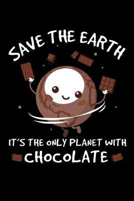 Notebook : Save The Earth Planet Chocolate Funny Gift 120 Pages, 6X9 Inches, Dot Grid