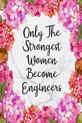 Only The Strongest Women Become Engineers  Weekly Planner For Engineer 12 Month Floral Calendar Schedule Agenda Organizer