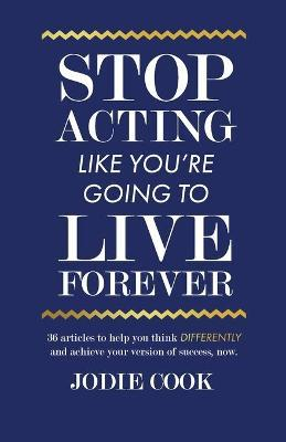 Stop Acting Like You're Going To Live Forever