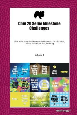 Chin 20 Selfie Milestone Challenges  Chin Milestones for Memorable Moments, Socialization, Indoor & Outdoor Fun, Training Volume 4