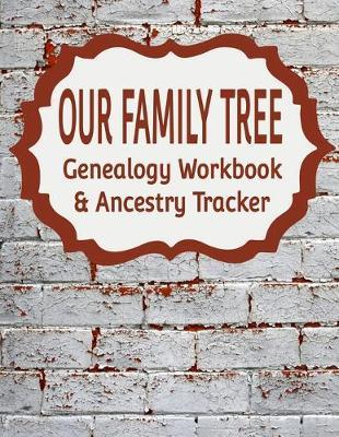 Our Family Tree Genealogy Workbook & Ancestry Tracker