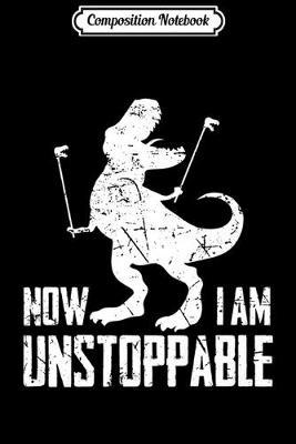 Composition Notebook  Now I Am Unstoppable Funny T-Rex Grabber Hand Premium Journal/Notebook Blank Lined Ruled 6x9 100 Pages