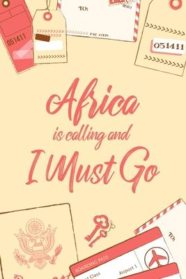 Africa Is Calling And I Must Go : 6x9 Lined Notebook/Journal Funny Adventure, Travel, Vacation, Holiday Diary Gift Idea