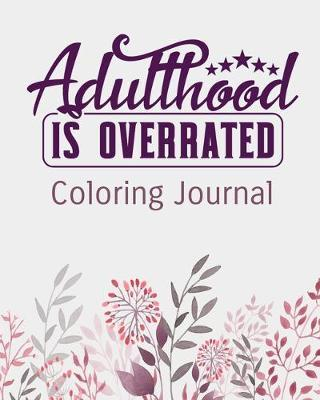 Adulthood is Overrated Coloring Journal