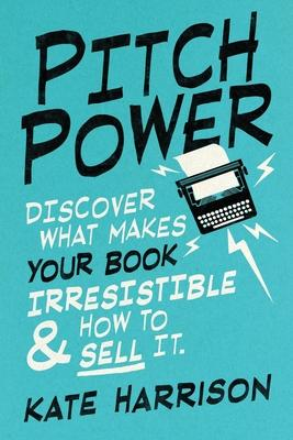 Pitch Power - discover what makes your book irresistible & how to sell it