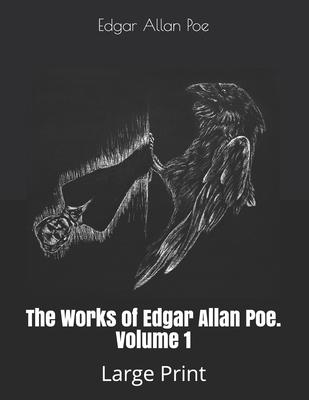 The Works of Edgar Allan Poe. Volume 1