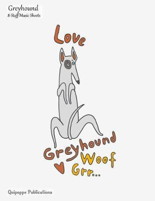 Greyhound 8-Staff Music Sheets  8-Staff Music Notation and Songwriting Notebook, Greyhound Love Greyhound Heart and WordArt Cover, 8.5x11, 200 Pages