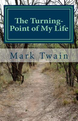 The Turning-Point of My Life : An Excerpt from What Is Man? and Other Essays