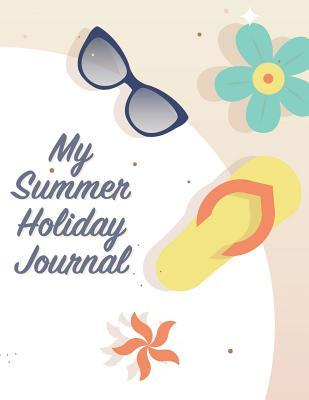 My Summer Holiday Journal  Large Print Vacation Diary and Travel Log Book with Writing Prompts to Capture All Your Amazing Memories (Beach Sunshine Theme