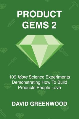 Product Gems 2  109 Science Experiments That Demonstrate How to Build Products People Love