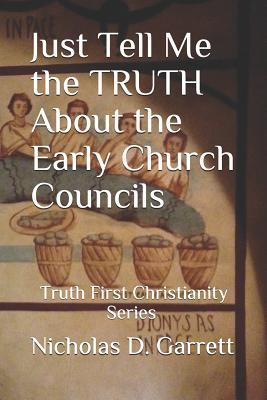 Just Tell Me the Truth about the Early Church Councils