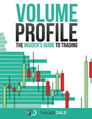 Volume Profile : The Insider's Guide to Trading