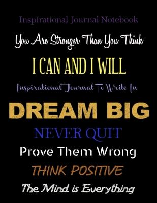 Inspirational Journals Notebook You are Stronger Than You Think - I Can and I Will - Dream Big  Never Quit - Prove Them Wrong - Think Positive - The Mind is Everything
