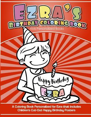 Ezra's Birthday Coloring Book Kids Personalized Books  A Coloring Book Personalized for Ezra That Includes Children's Cut Out Happy Birthday Posters